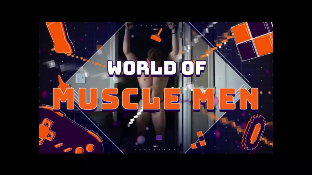 New World Of Muscle Men Intro